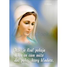 Mária - Ježiš je Kráľ pokoja a len on vám môže dať pokoj, ktorý hľadáte.