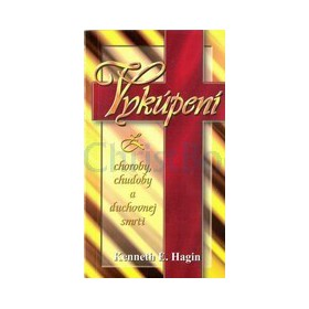 Vykúpení z choroby, chudoby a duchovnej smrti (Kenneth Erwin Hagin)