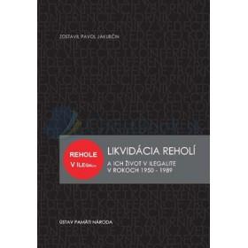Likvidácia reholí a ich život v ilegalite v rokoch 1950 – 1989 (Pavol Jakubčin)