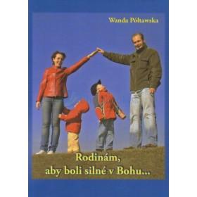 Rodinám, aby boli silné v Bohu... (Wanda Póltawska)