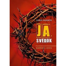 Ja, svedok - krížová cesta (Ľuboš Onderčin)