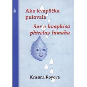 Ako kvapôčka putovala/Sar e kvapkica phirelas lumaha (Kristína Royová)