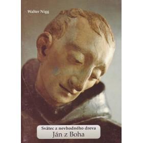 Svätec z nevhodného dreva - Ján z Boha (Walter Nigg)