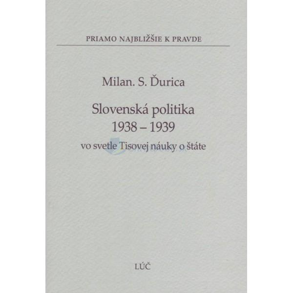 Slovenská politika 1938 – 1939 vo svetle Tisovej náuky o štáte (Milan S. Ďurica)