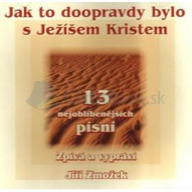 CD - Jak to doopravdy bylo s Ježíšem Kristem (Jiří Zmožek)