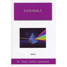 Ezoterika, čo sa za ňou v skutočnosti skrýva (Dr. Theol. Lothar Gassmann)