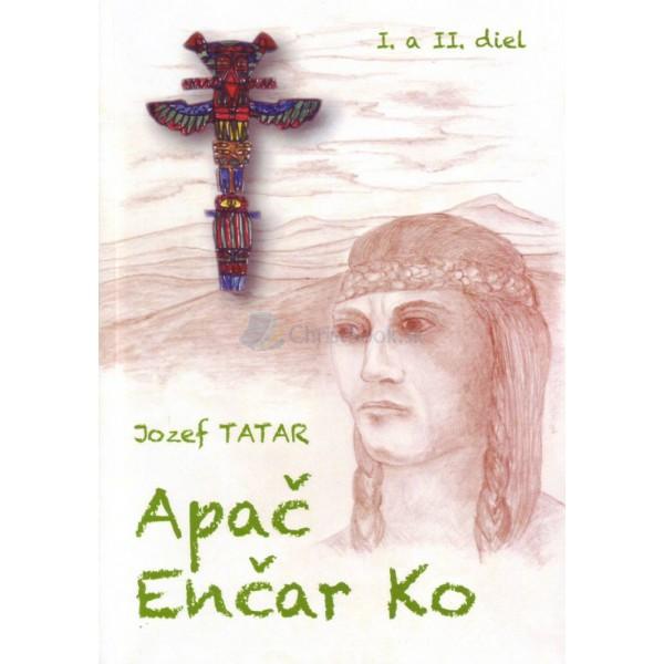 Apač Enčar Ko, I. a II. diel (Jozef Tatar)