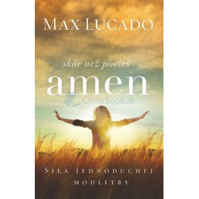 Skôr než povieš amen (Max Lucado)