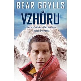 Vzhůru - Pozoruhodná cesta k vrcholu Mount Everestu (Bear Grylls)