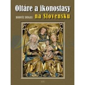 Oltáre a ikonostasy na Slovensku (Dionýz Dugas)