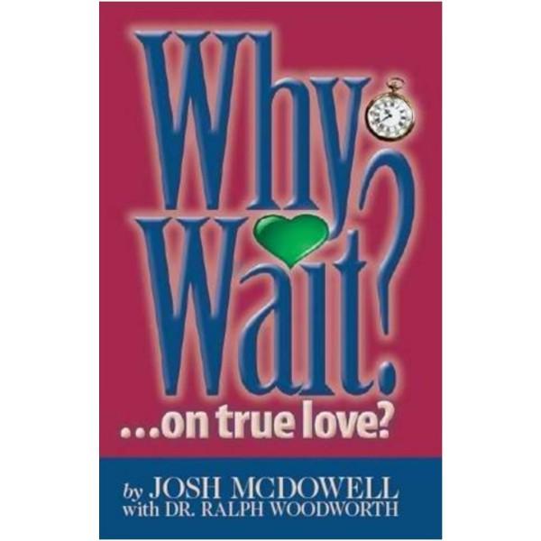 Why Wait on true love? (Josh McDowell)