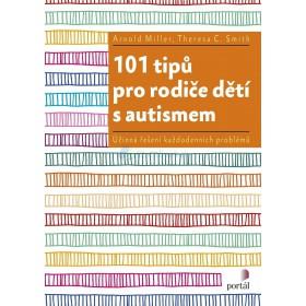 101 tipů pro rodiče dětí s autismem (Arnold Miller,  Theres C. Smith)